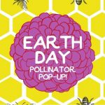 Join us for Our Earth Day Pollinator Pop-Up!